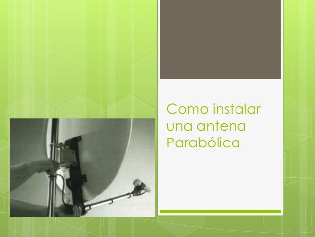 Como instalar una antena Parabólica