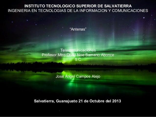 """INSTITUTO TECNOLOGICO SUPERIOR DE SALVATIERRA INGENIERIA EN TECNOLOGIAS DE LA INFORMACION Y COMUNICACIONES  """"Antenas""""  Tel..."""