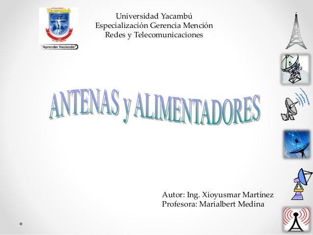 Universidad Yacambú Especialización Gerencia Mención Redes y Telecomunicaciones Autor: Ing. Xioyusmar Martínez Profesora: ...