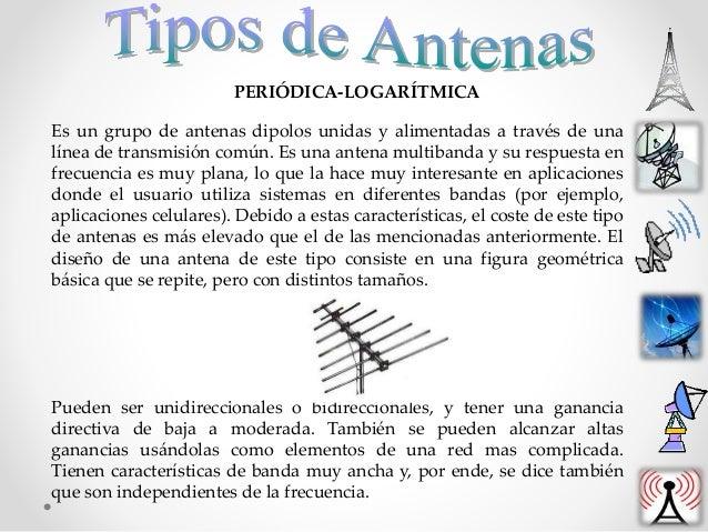 PERIÓDICA-LOGARÍTMICA Es un grupo de antenas dipolos unidas y alimentadas a través de una línea de transmisión común. Es u...