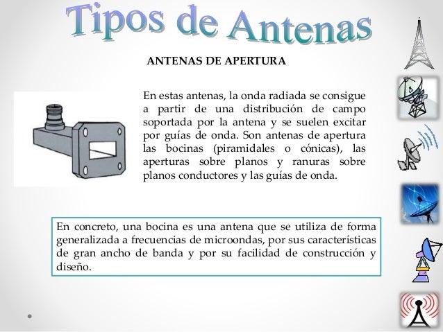 ANTENAS DE APERTURA En estas antenas, la onda radiada se consigue a partir de una distribución de campo soportada por la a...