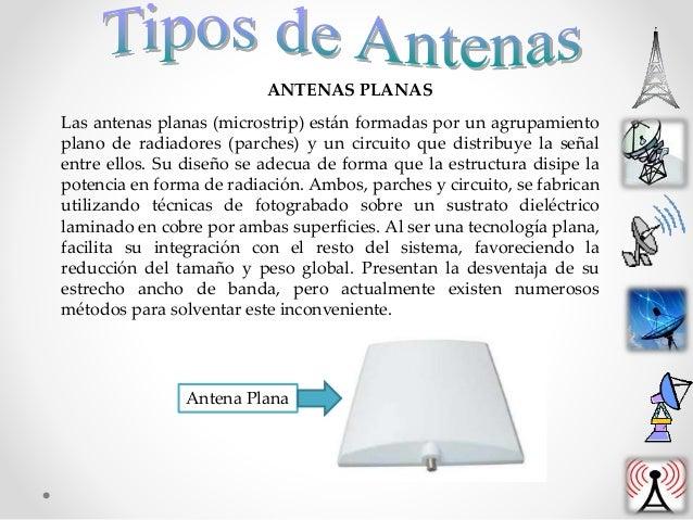 ANTENAS PLANAS Las antenas planas (microstrip) están formadas por un agrupamiento plano de radiadores (parches) y un circu...