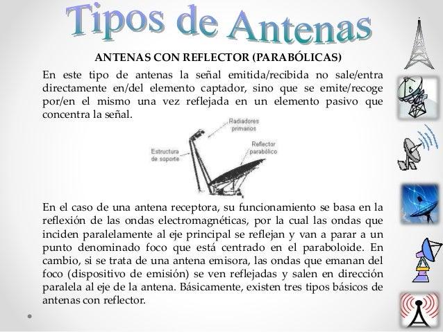 ANTENAS CON REFLECTOR (PARABÓLICAS) En este tipo de antenas la señal emitida/recibida no sale/entra directamente en/del el...