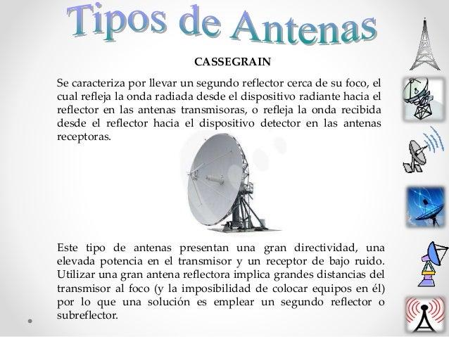 CASSEGRAIN Se caracteriza por llevar un segundo reflector cerca de su foco, el cual refleja la onda radiada desde el dispo...
