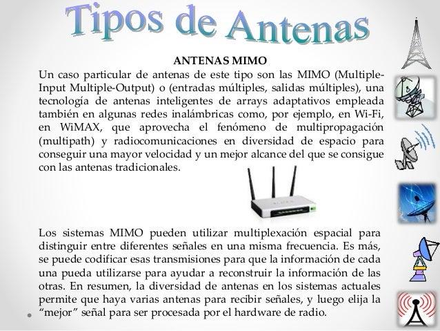 ANTENAS MIMO Un caso particular de antenas de este tipo son las MIMO (Multiple- Input Multiple-Output) o (entradas múltipl...