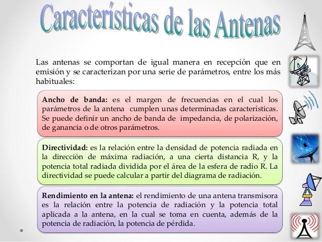 Las antenas se comportan de igual manera en recepción que en emisión y se caracterizan por una serie de parámetros, entre ...