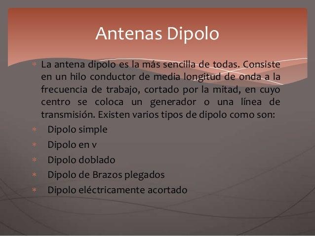 La antena dipolo es la más sencilla de todas. Consiste en un hilo conductor de media longitud de onda a la frecuencia de t...