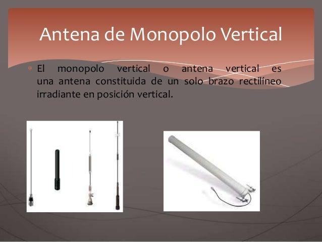 El monopolo vertical o antena vertical es una antena constituida de un solo brazo rectilíneo irradiante en posición vertic...
