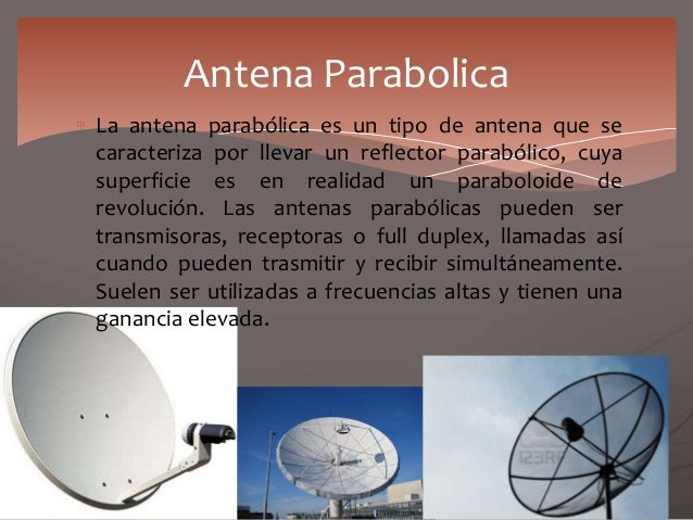 La antena parabólica es un tipo de antena que se caracteriza por llevar un reflector parabólico, cuya superficie es en rea...