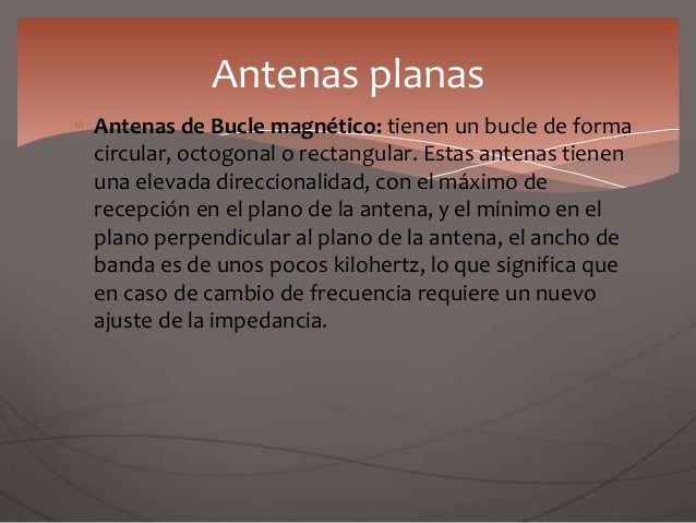 Antenas de Bucle magnético: tienen un bucle de forma circular, octogonal o rectangular. Estas antenas tienen una elevada d...