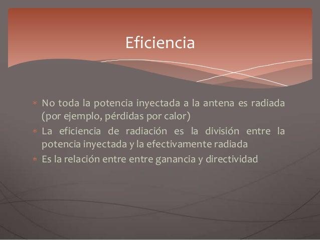 No toda la potencia inyectada a la antena es radiada (por ejemplo, pérdidas por calor) La eficiencia de radiación es la di...