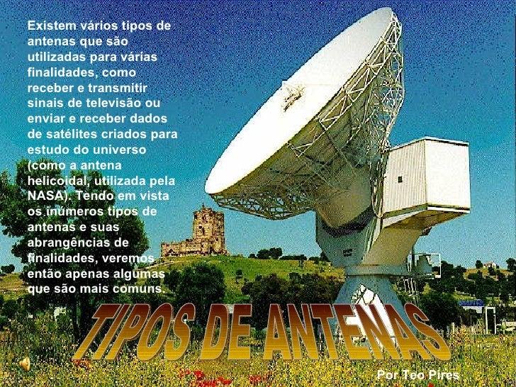 TIPOS DE ANTENAS Existem vários tipos de antenas que são utilizadas para várias finalidades, como receber e transmitir sin...