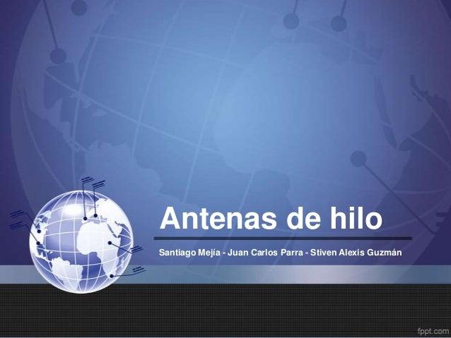Antenas de hiloSantiago Mejía - Juan Carlos Parra - Stiven Alexis Guzmán