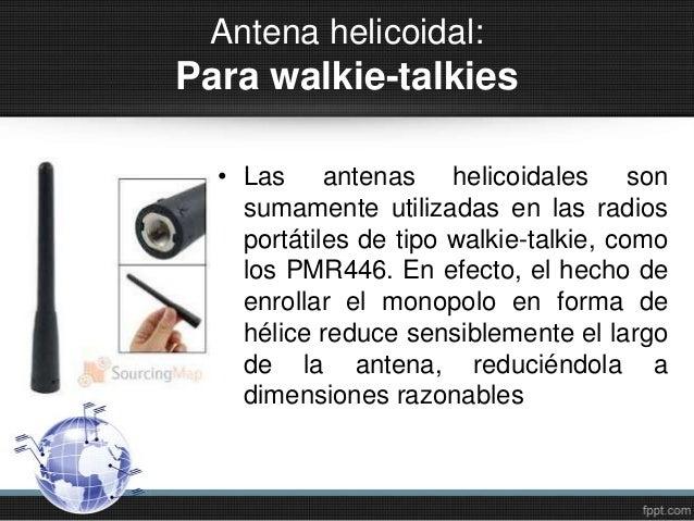 Antena helicoidal:Para walkie-talkies• Las antenas helicoidales sonsumamente utilizadas en las radiosportátiles de tipo wa...