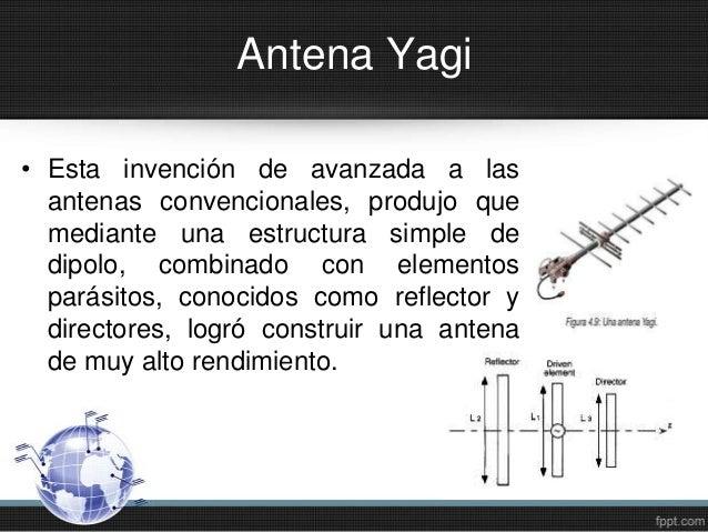 Antena Yagi• Esta invención de avanzada a lasantenas convencionales, produjo quemediante una estructura simple dedipolo, c...