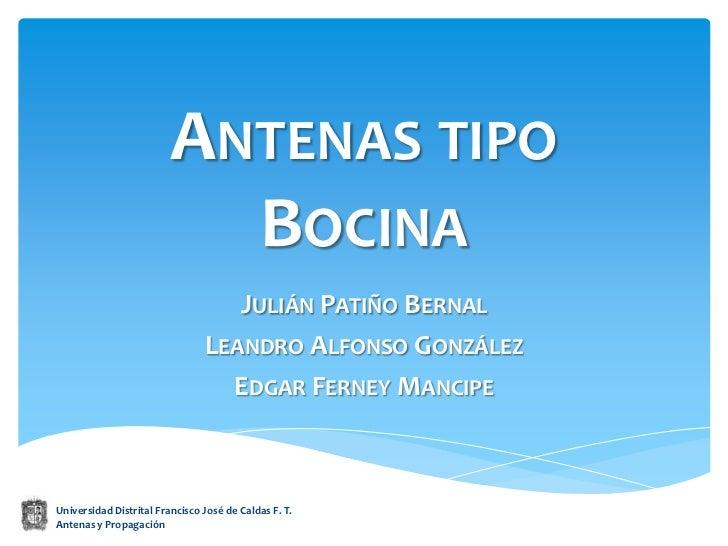 Antenas tipo Bocina<br />Julián Patiño Bernal<br />Leandro Alfonso González<br />Edgar Ferney Mancipe<br />Universidad Dis...