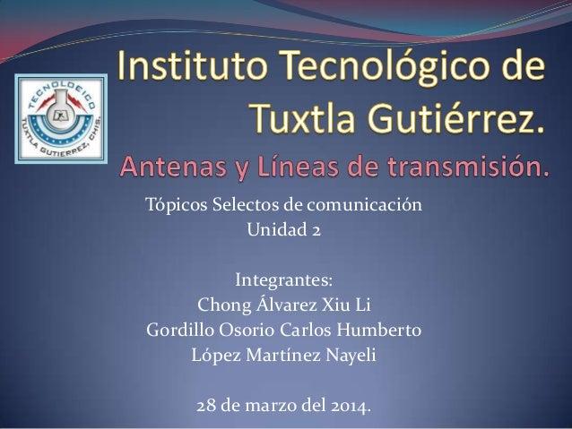 Tópicos Selectos de comunicación Unidad 2 Integrantes: Chong Álvarez Xiu Li Gordillo Osorio Carlos Humberto López Martínez...