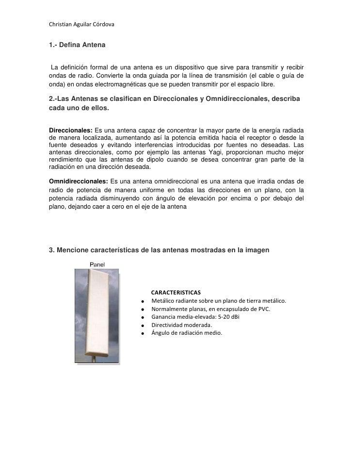 Christian Aguilar Córdova1.- Defina Antena La definición formal de una antena es un dispositivo que sirve para transmitir ...