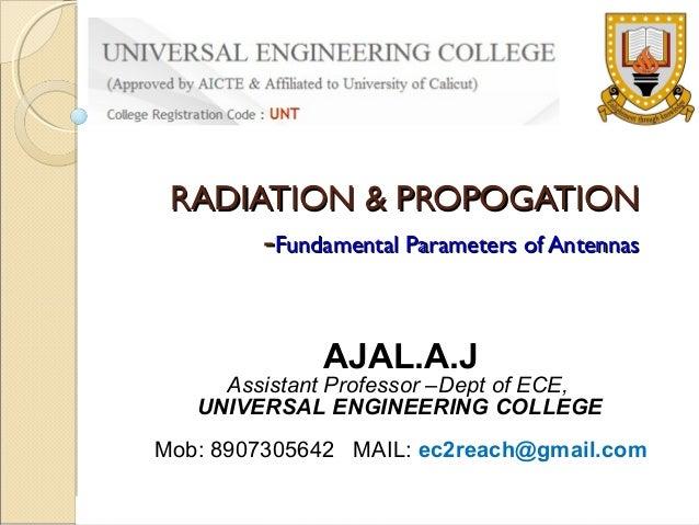 RADIATION & PROPOGATION -Fundamental Parameters of Antennas AJAL.A.J  Assistant Professor –Dept of ECE, UNIVERSAL ENGINEER...