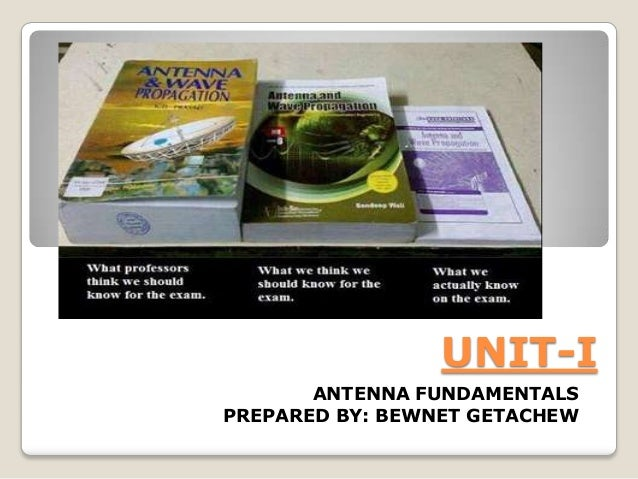 UNIT-I ANTENNA FUNDAMENTALS PREPARED BY: BEWNET GETACHEW