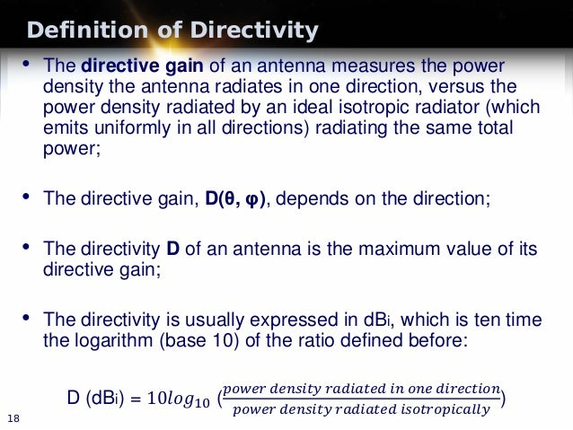 Definition of Directivity • The directive gain of an antenna measures the power density the antenna radiates in one direct...