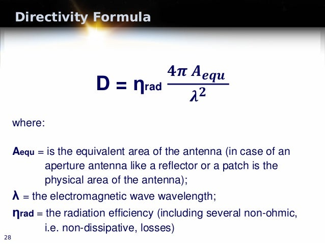 Directivity Formula D = ηrad 𝟒𝟒𝝅𝝅 𝑨𝑨𝒆𝒆𝒆𝒆𝒆𝒆 𝝀𝝀𝟐𝟐 where: Aequ = is the equivalent area of the antenna (in case of an apertur...