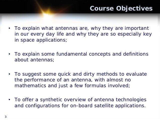 Course Objectives • To explain what antennas are, why they are important in our every day life and why they are so especia...