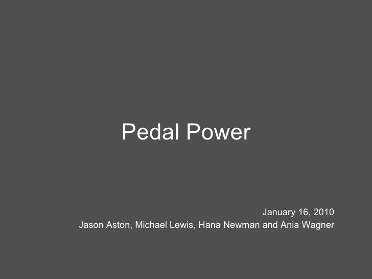 Pedal Power January 16, 2010 Jason Aston, Michael Lewis, Hana Newman and Ania Wagner
