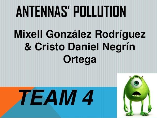 ANTENNAS' POLLUTIONMixell González Rodríguez  & Cristo Daniel Negrín          OrtegaTEAM 4