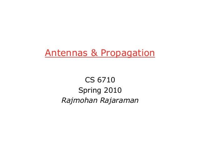 Antennas & Propagation CS 6710 Spring 2010 Rajmohan Rajaraman
