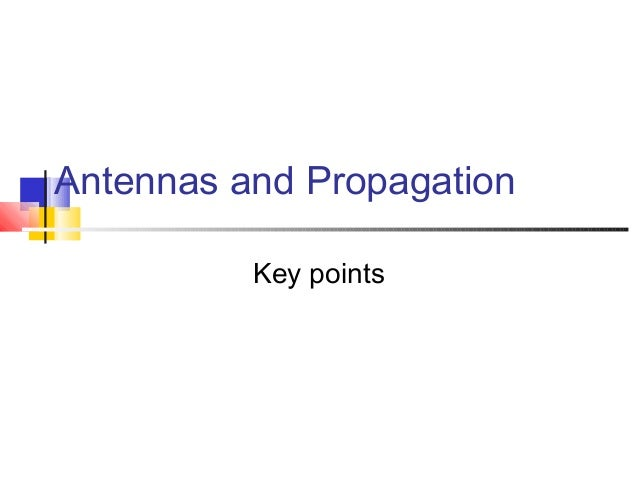 Antennas and Propagation Key points