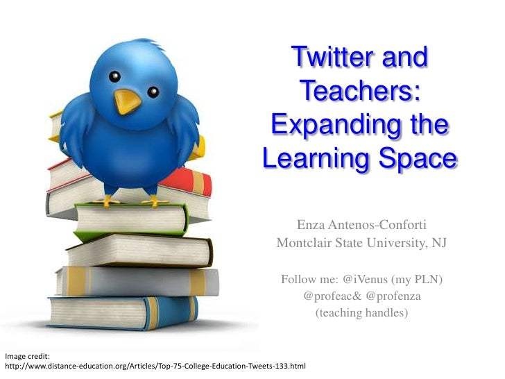 Twitter and Teachers:Expanding the Learning Space<br />Enza Antenos-Conforti<br />Montclair State University, NJ<br />Foll...
