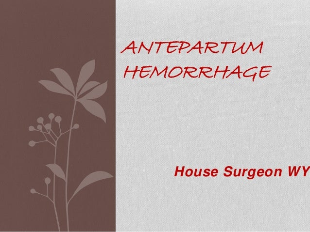 ANTEPARTUMHEMORRHAGE   House Surgeon WYO