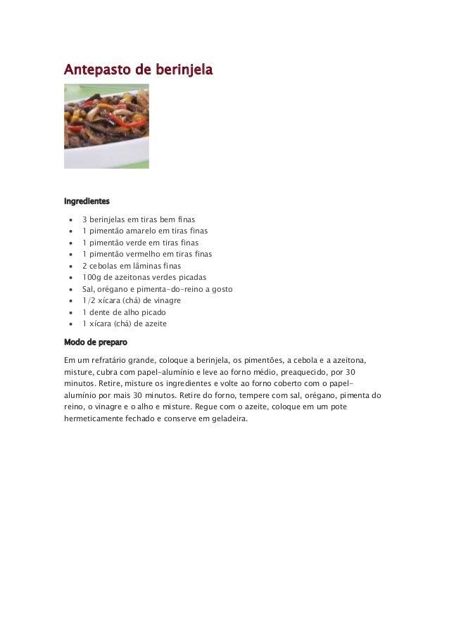 Antepasto de berinjela Ingredientes  3 berinjelas em tiras bem finas  1 pimentão amarelo em tiras finas  1 pimentão ver...