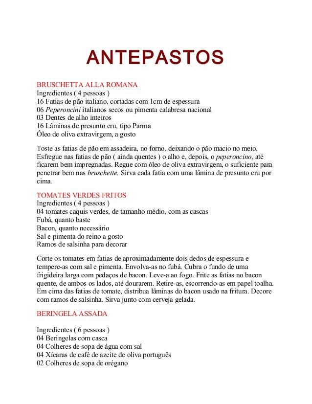 ANTEPASTOS BRUSCHETTA ALLA ROMANA Ingredientes ( 4 pessoas ) 16 Fatias de pão italiano, cortadas com 1cm de espessura 06 P...