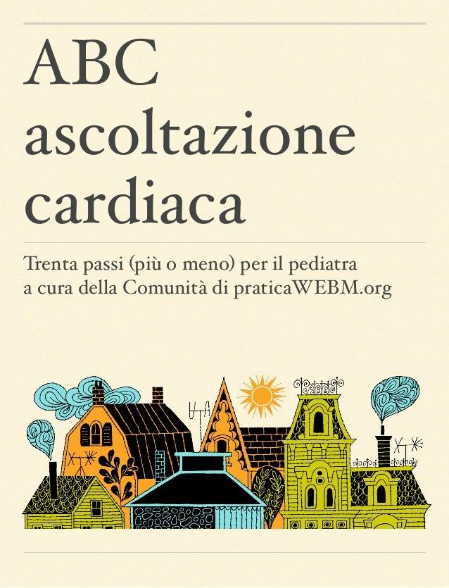 ABCascoltazionecardiacaTrenta passi (più o meno) per il pediatra a cura della Comunità di praticaWEBM.org