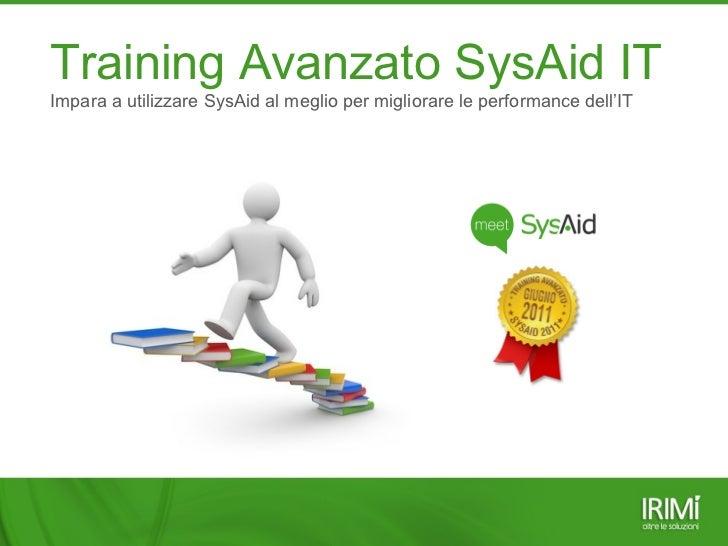 Training Avanzato SysAid IT Impara a utilizzare SysAid al meglio per migliorare le performance dell'IT
