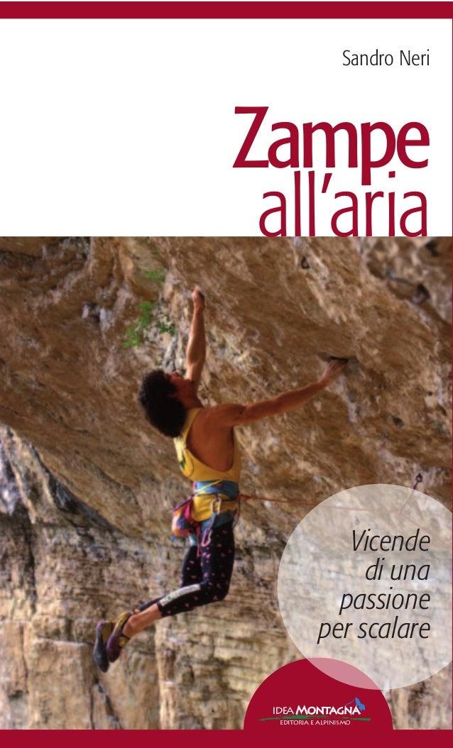 Vicende di una passione per scalare Zampe all'aria Sandro Neri Sandro Neri è riconosciuto come uno dei più forti arrampi- ...