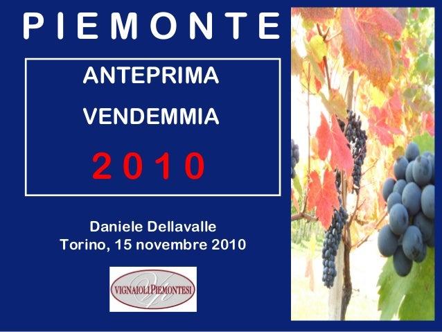 P I E M O N T E ANTEPRIMA VENDEMMIA 2 0 1 0 Daniele Dellavalle Torino, 15 novembre 2010