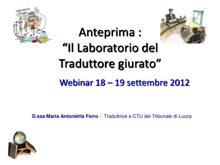 """Anteprima :            """"Il Laboratorio del           Traduttore giurato""""            Webinar 18 – 19 settembre 2012D.ssa Ma..."""