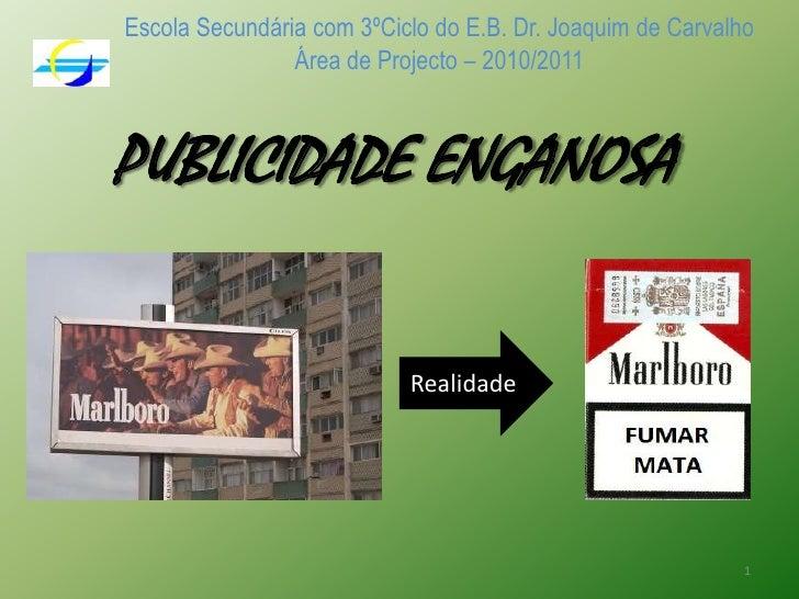Escola Secundária com 3ºCiclo do E.B. Dr. Joaquim de CarvalhoÁrea de Projecto – 2010/2011<br />PUBLICIDADE ENGANOSA<br />R...