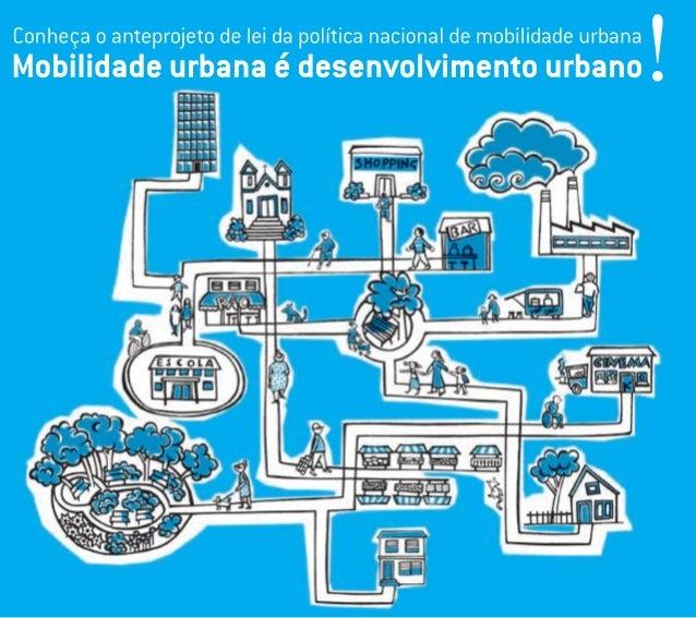 Apresentação 2 1. O que é mobilidade urbana? 3 2. Mobilidade urbana é desenvolvimento urbano! 5 3. Por que uma política de...