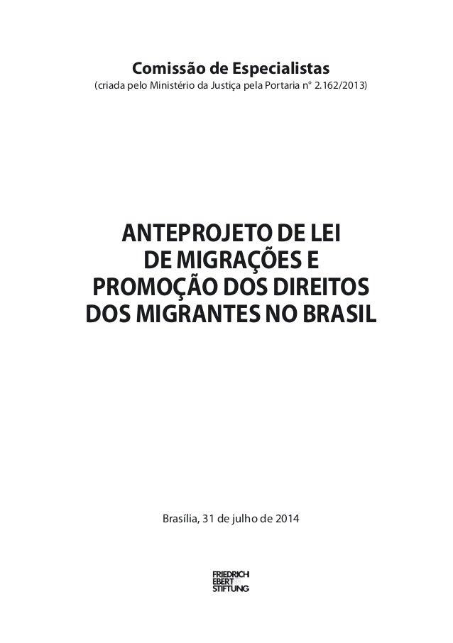 Comissão de Especialistas  (criada pelo Ministério da Justiça pela Portaria n° 2.162/2013)  Anteprojeto de Lei  de Migraçõ...