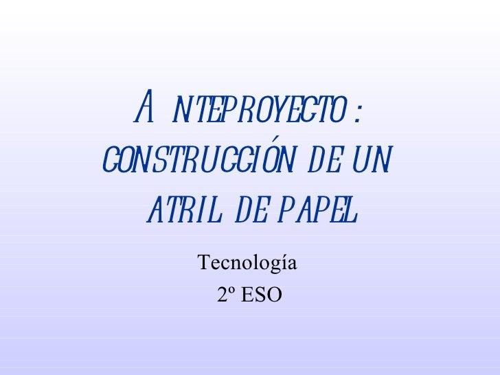 Anteproyecto :  construcción de un  atril de papel Tecnología  2º ESO