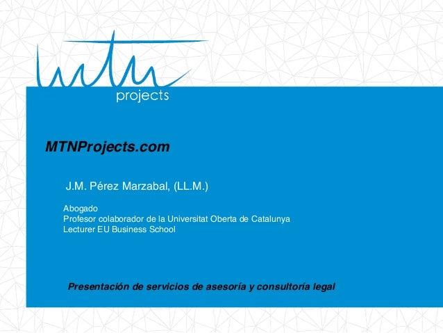 MTNProjects.com Abogado Profesor colaborador de la Universitat Oberta de Catalunya Lecturer EU Business School Presentació...