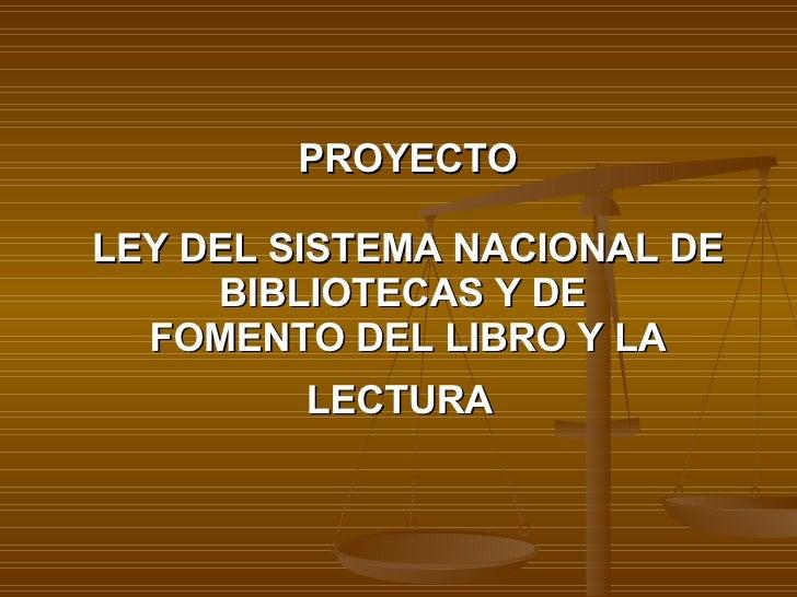 PROYECTO LEY DEL SISTEMA NACIONAL DE BIBLIOTECAS Y DE  FOMENTO DEL LIBRO Y LA LECTURA