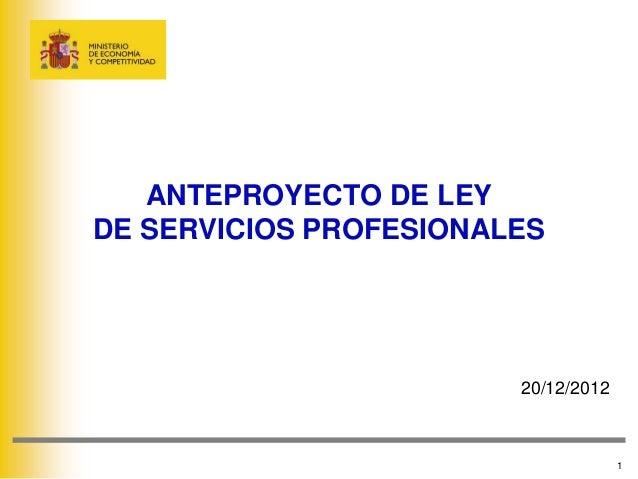 ANTEPROYECTO DE LEYDE SERVICIOS PROFESIONALES                        20/12/2012                                     1