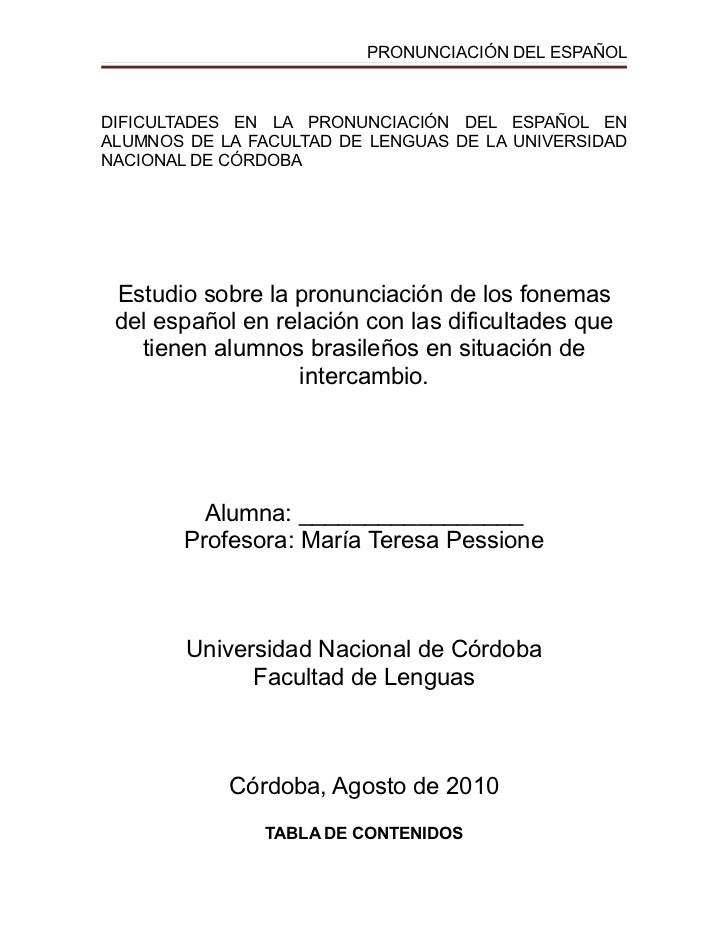 PRONUNCIACIÓN DEL ESPAÑOLDIFICULTADES EN LA PRONUNCIACIÓN DEL ESPAÑOL ENALUMNOS DE LA FACULTAD DE LENGUAS DE LA UNIVERSIDA...