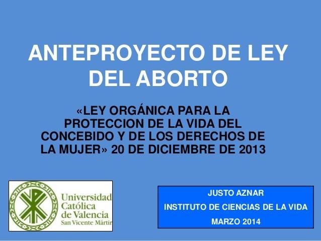 ANTEPROYECTO DE LEY DEL ABORTO «LEY ORGÁNICA PARA LA PROTECCION DE LA VIDA DEL CONCEBIDO Y DE LOS DERECHOS DE LA MUJER» 20...