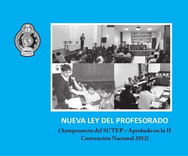 NUEVA LEY DEL PROFESORADO(Anteproyecto del SUTEP – Aprobado en la II        Convención Nacional 2012)             1